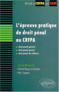 L'épreuve pratique de droit pénal au CRFPA : Droit pénal général, droit pénal spécial et droit pénal des affaires