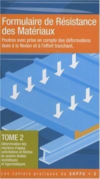 Formulaire de Résistance de Matériaux : Poutres avec prise en compte des déformations dues à la flexion et à l'effort tranchant Tome 2 : Détermination ... droites isostatiques et hyperstatiques