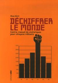 Déchiffrer le monde : Contre-manuel des statistiques pour citoyens militants