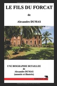 Le fils du forçat: une biographie détaillée d'Alexandre Dumas