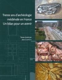 Trente ans d'archéologie médiévale en France : un bilan pour un avenir