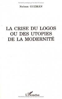La crise du logos ou des utopies de la modernité
