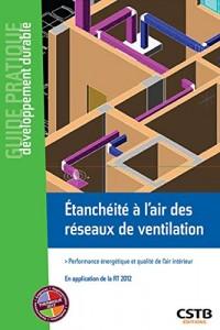 Etanchéité à l'air des réseaux de ventilation: Réglementation, risques, mesure et amélioration. En application de la RT 2012