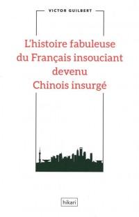 L'histoire fabuleuse du Français insouciant devenu Chinois insurgé