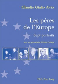 Les peres de l?Europe: Sept Portraits; Avec Une Presentation d?Arturo Colombo