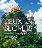 Lieux secrets - Merveilles insolites de l'humanité