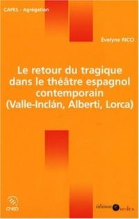 Le retour du tragique dans le théâtre espagnol contemporain ( Valle-Inclan, Alberti, Lorca)