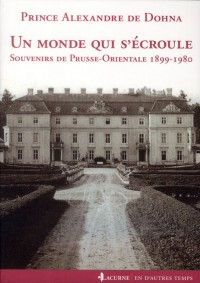 Un Monde Qui S'Ecroule - Souvenirs de Prusse-Orientale 1899-1980