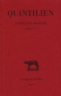De l'institution oratoire, tome 3 : Livres IV-V