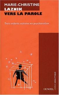 Vers la parole : Trois enfants autistes en psychanalyse