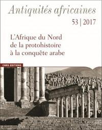 Antiquités africaines - tome 53-2017 - L'Afrique du Nord de la protohistoire à la conquête arabe (53)