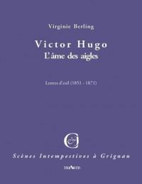 Victor Hugo : L'âme des aigles