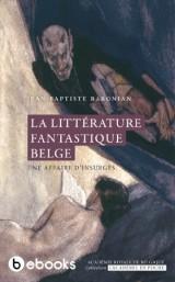 La littérature fantastique belge. Une affaire d'insurgés [Poche]