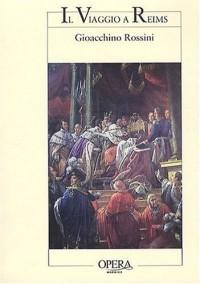 Il Viaggio a Reims : Le Voyage à Reims, Opéra en un acte et trois parties