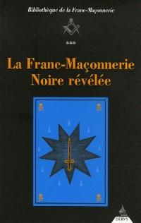 La Franc-Maçonnerie Noire révélée : Ou La Confrérie des Nobles Voyageurs