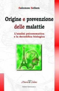 Origine e prevenzione delle malattie. L'analisi psicosomatica e la decodifica biologica