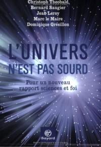 L'univers n'est pas sourd : Pour un nouveau rapport sciences et foi
