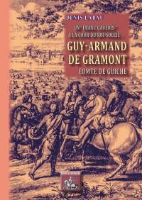 Un Franc-Gaulois à la cour du Roi-Soleil - Guy-Armand de Gramont comte de Guiche