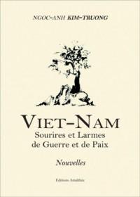 Viet-Nam Sourires et Larmes de Guerre et de Paix