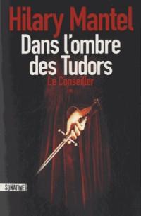 LE CONSEILLER - TOME 1 DANS L'OMBRE DES TUDORS (1)
