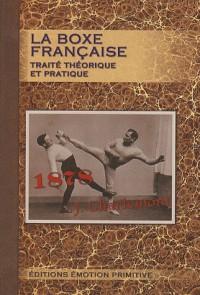 La boxe française : Traité théorique et pratique