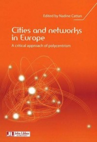 Cities and networks in Europe : A critical approach of polycentrism