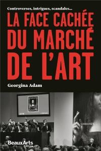 La face cachée du marché de l'art : Controverses, intrigues, scandales...