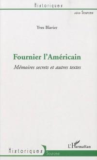 Fournier l'Américain : Mémoires secrets et autres textes
