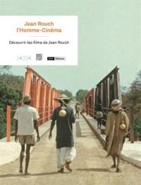 Jean Rouch, l'Homme-Cinéma : Découvrir les films de Jean Rouch