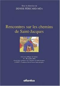 Rencontres sur les chemins de Saint-Jacques : Actes du colloque de Saintes, 18-20 octobre 2002
