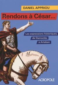 Rendons à César...