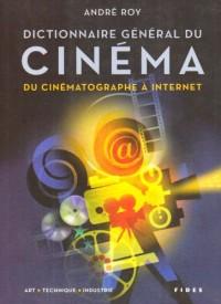 Dictionnaire général du cinéma : Du cinématographe à internet : art, technique, industrie