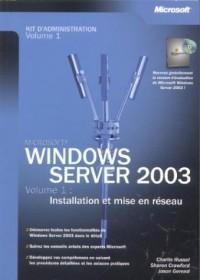 Windows Server 2003 : Kit d'administration, tome 1 - Installation et mise en réseau