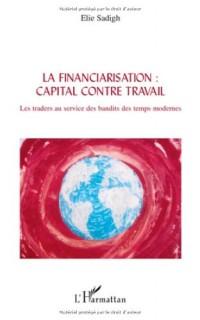 La financiarisation : capital contre travail : Les traders au service des bandits des temps modernes