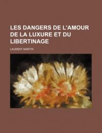 Les Dangers de L'Amour de La Luxure Et Du Libertinage
