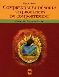 Comprendre et dénouer les problèmes de comportement : Prévenir les feux et les éteindre