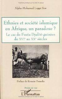 Ethnies et société islamique en Afrique, un paradoxe ? : Le cas du Fuuta Dyalöö guinéne du XVIe au XXe siècles