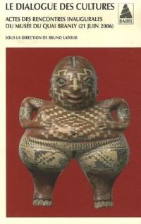 Le dialogue des cultures : Actes des rencontres inaugurales du musée du quai Branly ( 21 juin 2006 )