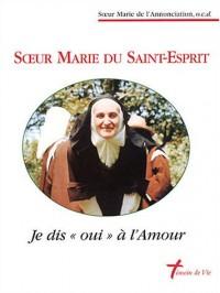 Soeur Marie du Saint-Esprit : Je dis