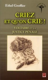Criez et Qu on Crie. Voltaire et la Justice Pénale