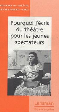 Pourquoi j'écris du théâtre pour les jeunes spectateurs