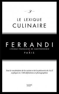 Le lexique culinaire de Ferrandi : Tout le vocabulaire de la cuisine et de la pâtisserie en 1500 définitions et 200 photographies