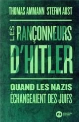 Les rançonneurs d'Hitler: Quand les nazis échangeaient des Juifs