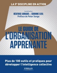 Le guide de l'organisation apprenante: Plus de 100 outils et pratiques pour développer l'intelligence collective