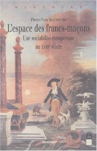 L'espace des francs-maçons : Une sociabilité européenne au XVIIIème siècle