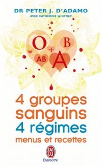 4 groupes sanguins, 4 régimes : menus et recettes : Plus de 200 recettes originales et 30 jours de menus personnalisés pour chacun des groupes sanguins