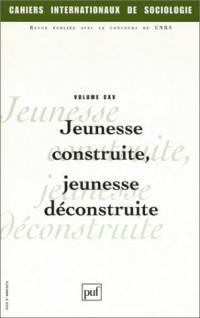 Cahiers internationaux de sociologie 2003, volume 115 : Jeunesse contruite, jeunesse déconstruite