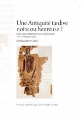 Une antiquite tardive noire ou heureuse ?. Colloque International de Besancon, 12 et 13 Novembre 20