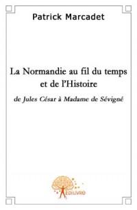 La Normandie au fil du temps et de l'Histoire