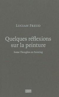 Quelques réflexions sur la peinture : Edition bilingue français-anglais